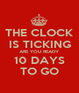 THE CLOCK IS TICKING ARE YOU READY 10 DAYS TO GO - Personalised Poster A1 size