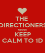THE  DIRECTIONERS NEVER KEEP CALM TO 1D - Personalised Poster A1 size