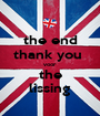 the end thank you  voor  the lissing - Personalised Poster A1 size