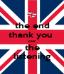 the end thank you  voor  the listening - Personalised Poster A1 size