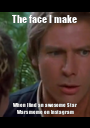 The face I make  When I find an awesome Star Wars meme on Instagram - Personalised Poster A1 size