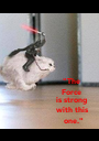 """""""The  Force  is strong  with this  one."""" - Personalised Poster A1 size"""