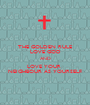 THE GOLDEN RULE LOVE GOD AND LOVE YOUR  NEIGHBOUR AS YOURSELF - Personalised Poster A1 size