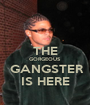 THE GORGEOUS  GANGSTER IS HERE - Personalised Poster A1 size