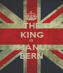 THE KING IS MANU BERN - Personalised Poster A1 size