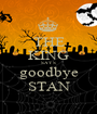 THE KING SAYS goodbye STAN - Personalised Poster A1 size
