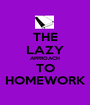 THE LAZY APPROACH TO HOMEWORK - Personalised Poster A1 size