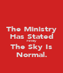 The Ministry Has Stated Firmly The Sky Is Normal. - Personalised Poster A1 size