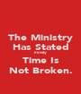The Ministry Has Stated Firmly Time Is Not Broken. - Personalised Poster A1 size