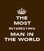 THE MOST INTERESTING MAN IN THE WORLD - Personalised Poster A1 size