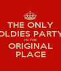 THE ONLY OLDIES PARTY IN THE ORIGINAL PLACE - Personalised Poster A1 size