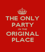 THE ONLY PARTY IN THE ORIGINAL PLACE - Personalised Poster A1 size