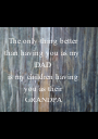 The only thing better than having you as my  DAD is my children having you as their GRANDPA - Personalised Poster A1 size