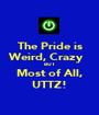 The Pride is Weird, Crazy   BUT Most of All, UTTZ! - Personalised Poster A1 size