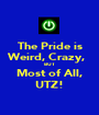 The Pride is Weird, Crazy,   BUT Most of All, UTZ! - Personalised Poster A1 size