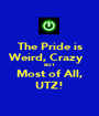 The Pride is Weird, Crazy   BUT Most of All, UTZ! - Personalised Poster A1 size
