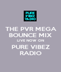 THE PVR MEGA BOUNCE MIX LIVE NOW ON PURE VIBEZ RADIO - Personalised Poster A1 size