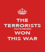 THE TERRORISTS HAVE INDEED WON THIS WAR - Personalised Poster A1 size
