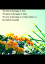The time to be happy is now, The place to be happy is here, The way to be happy is to make others so. By: (Fahmi huwaidy) - Personalised Poster A1 size