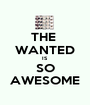 THE  WANTED IS SO AWESOME - Personalised Poster A1 size