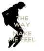 THE WAY YOU MAKE ME FEEL - Personalised Poster A1 size