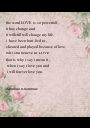 the word LOVE  is so powerfull, it has change and  it willstill will change my life, i  have been hurt ,lied to , cheated and played because of love, but i still - Personalised Poster A1 size