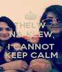 THELW  NA KLEW AND I CANNOT KEEP CALM - Personalised Poster A1 size