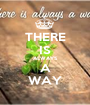 THERE IS ALWAYS A WAY - Personalised Poster A1 size