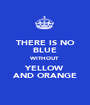 THERE IS NO BLUE WITHOUT YELLOW AND ORANGE - Personalised Poster A1 size