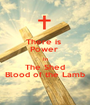 There is  Power  In The Shed Blood of the Lamb - Personalised Poster A1 size