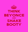 THINK BEYONCE AND SHAKE BOOTY - Personalised Poster A1 size