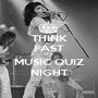 THINK FAST IT'S MUSIC QUIZ NIGHT - Personalised Poster A1 size
