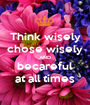 Think wisely chose wisely AND becareful at all times - Personalised Poster A1 size