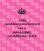 THIS GRANDDAUGHTER HAS A  AMAZING GRANDAD XXX - Personalised Poster A1 size