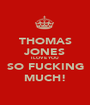 THOMAS JONES I LOVE YOU SO FUCKING MUCH! - Personalised Poster A1 size