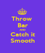 Throw  Bar AND Catch it Smooth - Personalised Poster A1 size