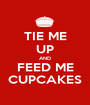 TIE ME UP AND FEED ME CUPCAKES - Personalised Poster A1 size