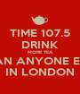 TIME 107.5 DRINK MORE TEA THAN ANYONE ELSE IN LONDON - Personalised Poster A1 size