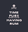 TIME FLIES WHEN YOU'RE HAVING RUM - Personalised Poster A1 size