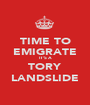 TIME TO EMIGRATE IT'S A TORY LANDSLIDE - Personalised Poster A1 size
