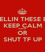 TIRED OF TELLIN THESE BITCHES TO KEEP CALM RUN UP  OR SHUT TF UP - Personalised Poster A1 size