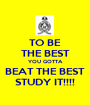 TO BE THE BEST YOU GOTTA BEAT THE BEST STUDY IT!!!! - Personalised Poster A1 size