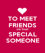 TO MEET FRIENDS OR THAT SPECIAL SOMEONE - Personalised Poster A1 size