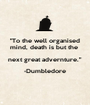 """""""To the well organised mind, death is but the  next great advernture."""" -Dumbledore  - Personalised Poster A1 size"""
