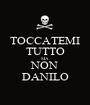 TOCCATEMI TUTTO MA  NON DANILO - Personalised Poster A1 size