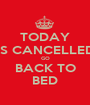 TODAY IS CANCELLED GO BACK TO BED - Personalised Poster A1 size