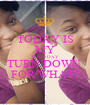 TODAY IS MY BIRTHDAY TURN DOWN  FOR WHAT? - Personalised Poster A1 size