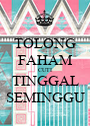 TOLONG FAHAM CUTI TINGGAL SEMINGGU - Personalised Poster A1 size