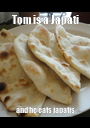 Tom is a Japati and he eats japatis - Personalised Poster A1 size