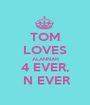 TOM LOVES ALANNAH 4 EVER,  N EVER - Personalised Poster A1 size